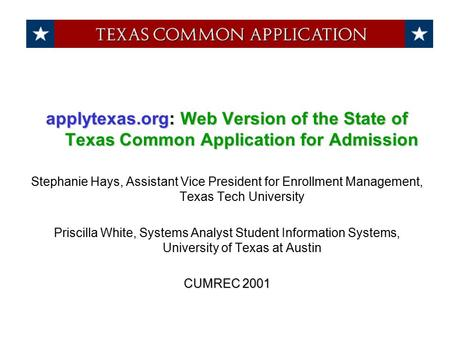 Applytexas.org: Web Version of the State of Texas Common Application for Admission Stephanie Hays, Assistant Vice President for Enrollment Management,