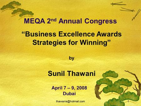 "MEQA 2 nd Annual Congress April 7 – 9, 2008 Dubai ""Business Excellence Awards Strategies for Winning"" by Sunil Thawani."