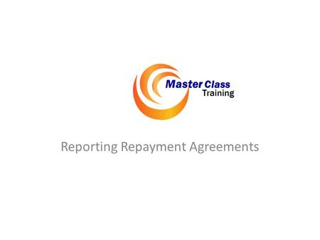 Reporting Repayment Agreements Master Class Training.
