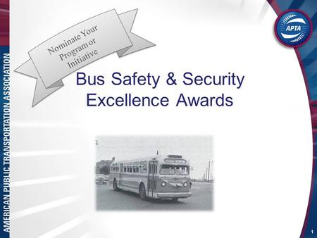 Bus Safety & Security Excellence Awards 1 Nominate Your Program or Initiative.