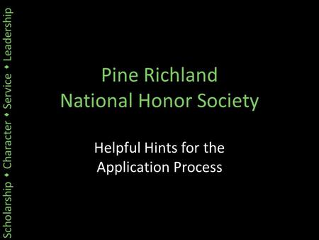 Scholarship  Character  Service  Leadership Pine Richland National Honor Society Helpful Hints for the Application Process.