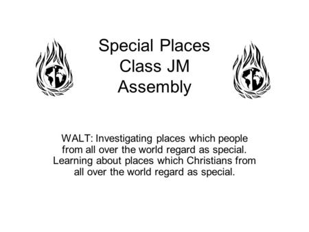Special Places Class JM Assembly WALT: Investigating places which people from all over the world regard as special. Learning about places which Christians.