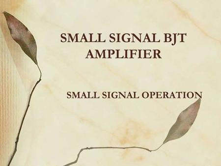 SMALL SIGNAL BJT AMPLIFIER