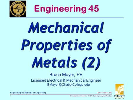 ENGR-45_Lec-15_Metal_MechProp-2.ppt 1 Bruce Mayer, PE Engineering-45: Materials of Engineering Bruce Mayer, PE Licensed Electrical.