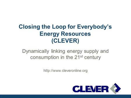 Closing the Loop for Everybody's Energy Resources (CLEVER) Dynamically linking energy supply and consumption in the 21 st century