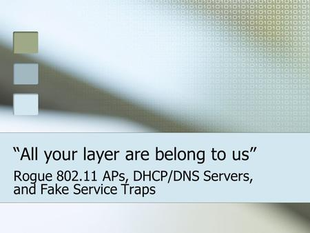"""All your layer are belong to us"" Rogue 802.11 APs, DHCP/DNS Servers, and Fake Service Traps."
