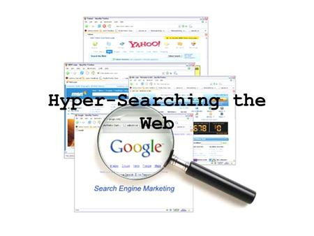 "Hyper-Searching the Web. Search Engines Basic Search (index) Cluster Search (themes) Meta-search (outsource) ""Smarter"" meta-search (themes + outsource)"