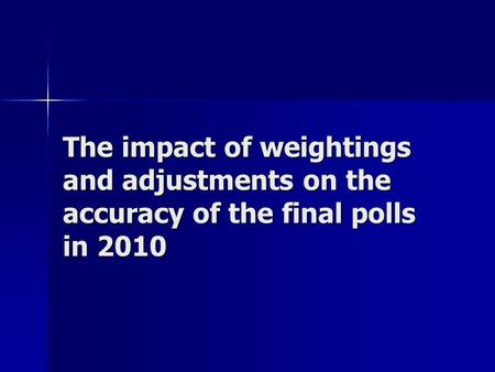 The impact of weightings and adjustments on the accuracy of the final polls in 2010.