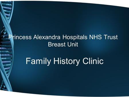 Princess Alexandra Hospitals NHS Trust Breast Unit Family History Clinic.