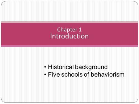 Chapter 1 Introduction Historical background Five schools of behaviorism.