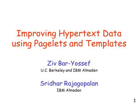 Improving Hypertext Data using Pagelets and Templates Ziv Bar-Yossef U.C. Berkeley and IBM Almaden Sridhar Rajagopalan IBM Almaden 1.