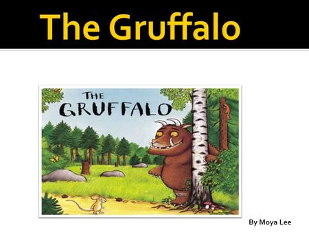 By Moya Lee.  Author: Julia Donaldson.  Illustrator: Axel Scheffler.  The Gruffalo was first published in 1999.  It has sold over 10.5 million copies.