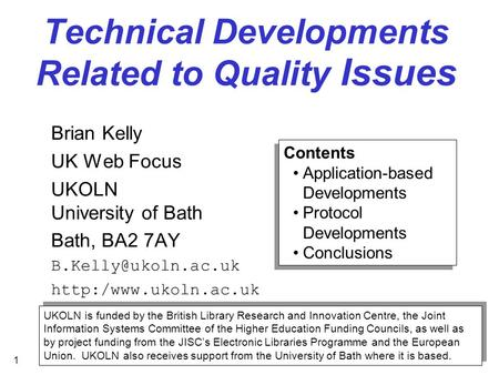 1 Technical Developments Related to Quality Issues Brian Kelly UK Web Focus UKOLN University of Bath Bath, BA2 7AY