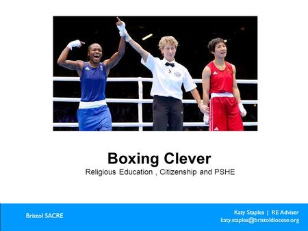 Katy Staples | RE Adviser Bristol SACRE Creative ideas for creative learning Boxing Clever Religious Education, Citizenship.