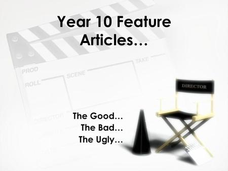 Year 10 Feature Articles… The Good… The Bad… The Ugly… The Good… The Bad… The Ugly…