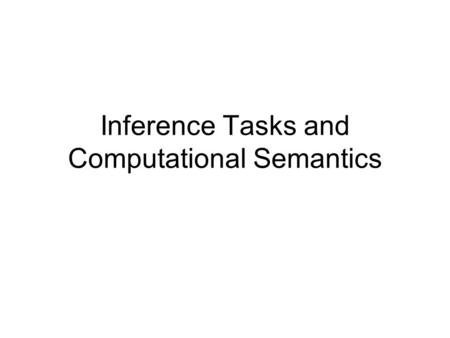 Inference Tasks and Computational Semantics. Key Concepts Inference tasks Syntactic versus semantic approach to logic Soundness & completeness Decidability.