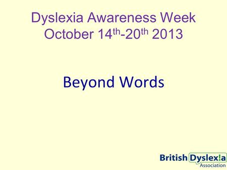 Dyslexia Awareness Week October 14 th -20 th 2013 Beyond Words.