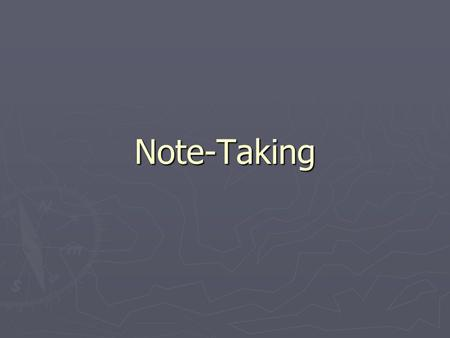 Note-Taking. Why Take Notes? ► It helps you focus on what is important in what you are reading or hearing. ► It gives you a record of what you need to.