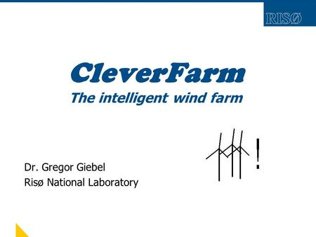 CleverFarm The intelligent wind farm Dr. Gregor Giebel Risø National Laboratory.