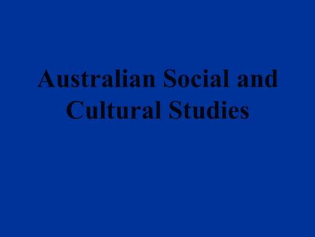Australian Social and Cultural Studies. Syllabus Introduction Part I Living on the Land Part II Australians Part III Australian Culture.