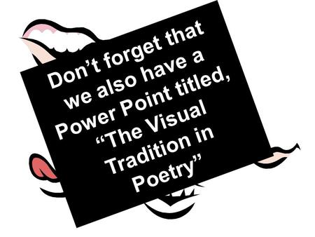 "Spoken Word Poetry The Oral Tradition Don't forget that we also have a Power Point titled, ""The Visual Tradition in Poetry"""