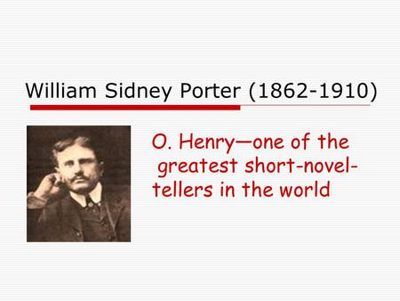 an introduction to the life and work of william sydney porter William sydney porter, or more famously known by his pen name o henry, was  a  a writer whose personal life paralleled his fictional works, porter lived a.