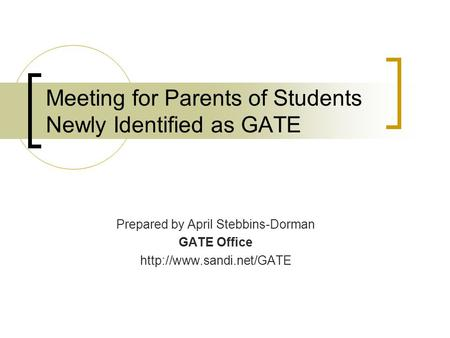 Meeting for Parents of Students Newly Identified as GATE Prepared by April Stebbins-Dorman GATE Office