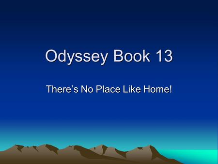 Odyssey Book 13 There's No Place Like Home!. Previously in Homer's Odyssey… Odysseus had just finished telling his tales to King Alcinoos and Queen Arete.