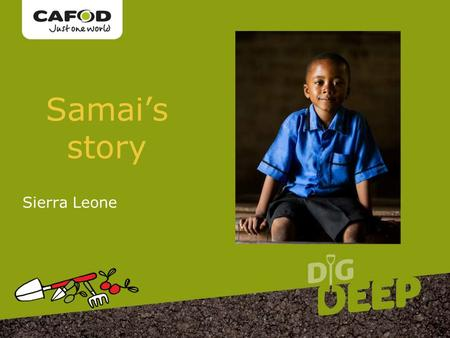 Www.cafod.org.uk Samai's story Sierra Leone. Samai is 5 years old.