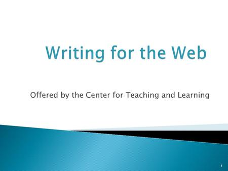 Offered by the Center for Teaching and Learning 1.