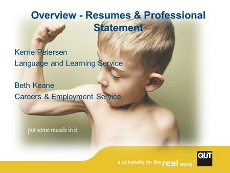 Overview - Resumes & Professional Statement Kerrie Petersen Language and Learning Service Beth Keane Careers & Employment Service.