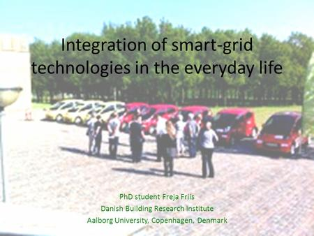 Integration of smart-grid technologies in the everyday life.