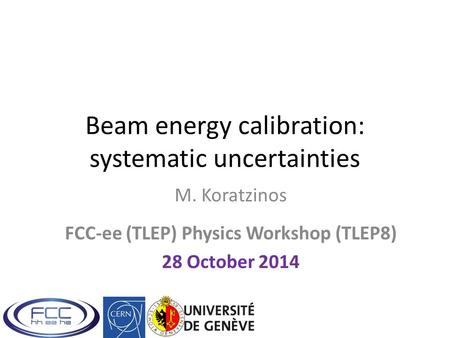 Beam energy calibration: systematic uncertainties M. Koratzinos FCC-ee (TLEP) Physics Workshop (TLEP8) 28 October 2014.