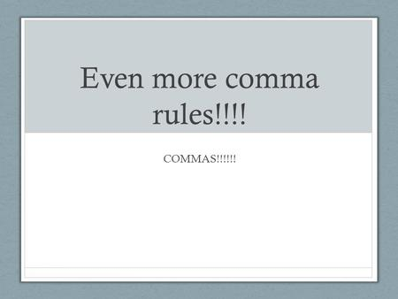 Even more comma rules!!!! COMMAS!!!!!!. Learning Target Use commas accurately and effectively in our writing.