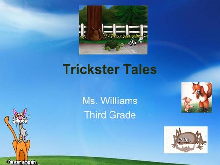 Trickster Tales Ms. Williams Third Grade. Trickster Tales Trickster Tales are a kind of folktale from different cultures. I am going to read you a story.