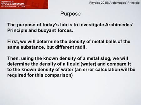 Physics 2015: Archimedes' Principle Purpose The purpose of today's lab is to investigate Archimedes' Principle and buoyant forces. First, we will determine.