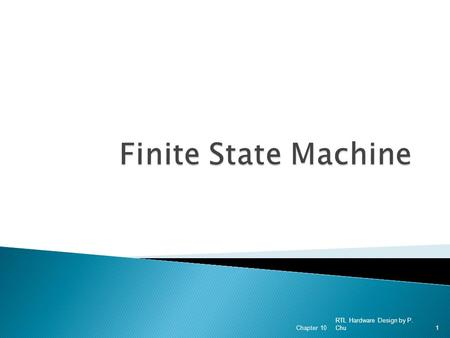RTL Hardware Design by P. Chu Chapter 101. 1. Overview 2. FSM representation 3. Timing and performance of an FSM 4. Moore machine versus Mealy machine.