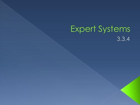  You will be able to: › Explain what is meant by an expert system and describe its components and applications.