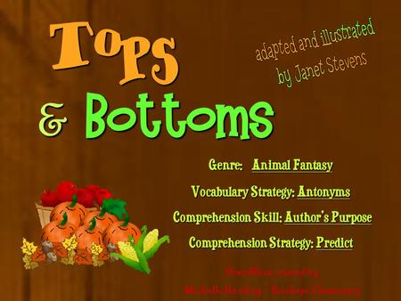  &  Bottoms Genre: Animal Fantasy Vocabulary Strategy: Antonyms Comprehension Skill: Author's Purpose Comprehension Strategy: Predict PowerPoint.