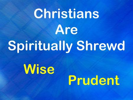 "Christians Are Spiritually Shrewd Wise Prudent. ""Shrewd"" in the Bible Greek word: phronimos  intelligent, wise, prudent, shrewd Webster's:  good: clever."