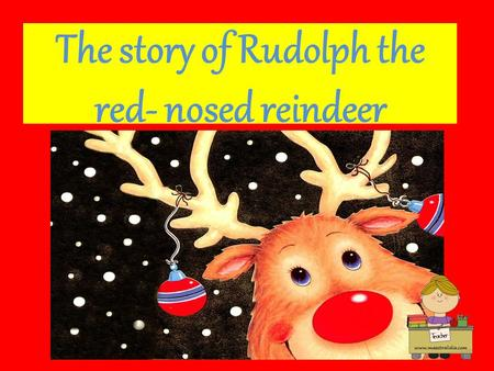 The story of Rudolph the red- nosed reindeer. Rudolph is a special reindeer. Rudolph's nose is very big and very, very red.