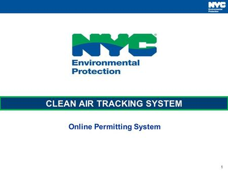 1 Online Permitting System CLEAN AIR TRACKING SYSTEM.