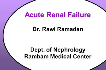 Acute Renal Failure Acute Renal Failure Dr. Rawi Ramadan Dept. of Nephrology Rambam Medical Center.