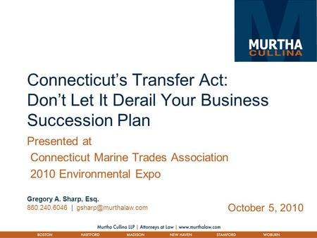 Connecticut's Transfer Act: Don't Let It Derail Your Business Succession Plan Gregory A. Sharp, Esq. 860.240.6046 | October 5, 2010.