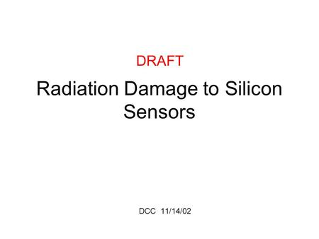 Radiation Damage to Silicon Sensors DCC 11/14/02 DRAFT.