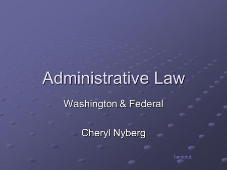 Administrative Law Washington & Federal Cheryl Nyberg handout.