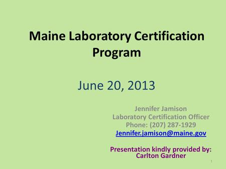 Maine Laboratory Certification Program June 20, 2013 Jennifer Jamison Laboratory Certification Officer Phone: (207) 287-1929