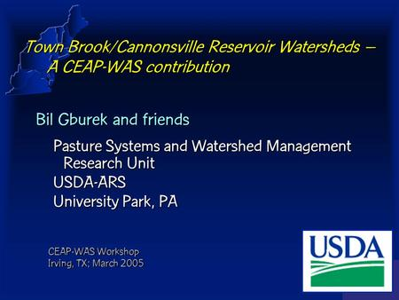 PSWMRU Town Brook/Cannonsville Reservoir Watersheds – A CEAP-WAS contribution Bil Gburek and friends Pasture Systems and Watershed Management Research.