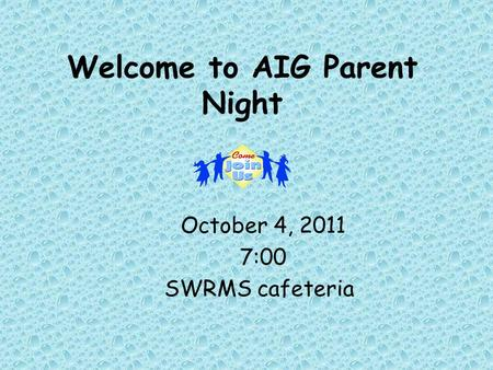 Welcome to AIG Parent Night October 4, 2011 7:00 SWRMS cafeteria.