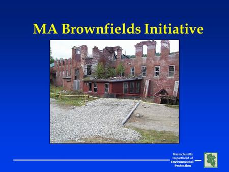 Massachusetts Department of Environmental Protection MA Brownfields Initiative.